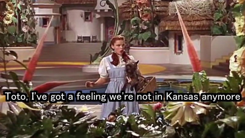 I've got a feeling we're not in Kansas anymore…